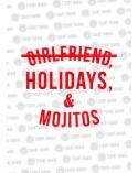 Girlfriend, Holidays & Mojitos